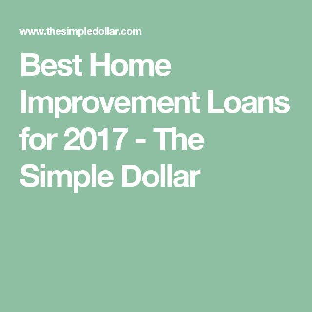 Best Home Improvement Loans for 2017 - The Simple Dollar