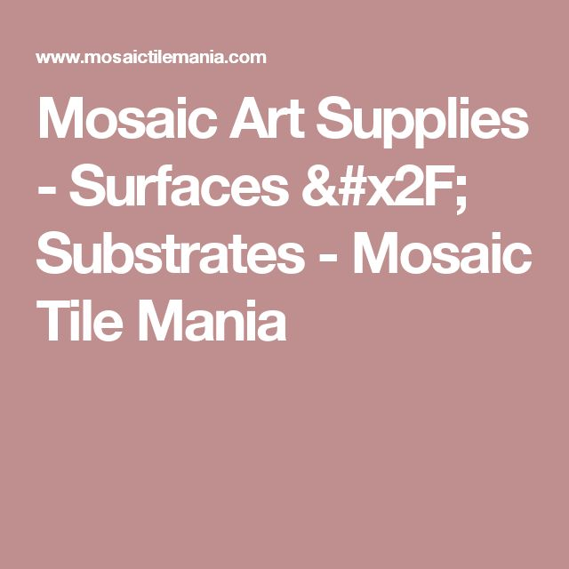 Mosaic Art Supplies - Surfaces / Substrates - Mosaic Tile Mania