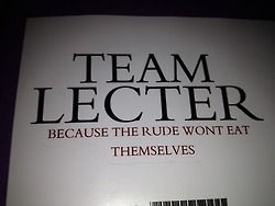 Team Lecter: Because the rude won't eat themselves (I laughed so hard!)