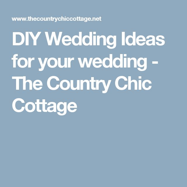 DIY Wedding Ideas for your wedding - The Country Chic Cottage