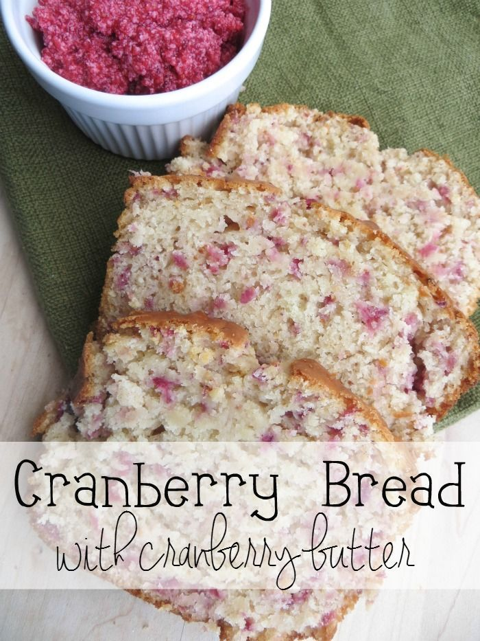 CRANBERRY BREAD WITH CRANBERRY BUTTER. | Cake | Pinterest