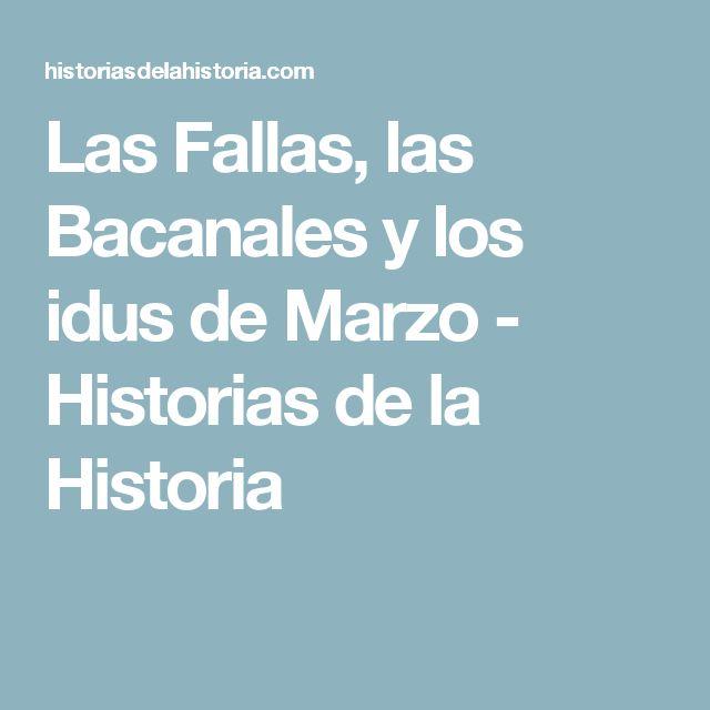 Las Fallas, las Bacanales y los idus de Marzo - Historias de la Historia