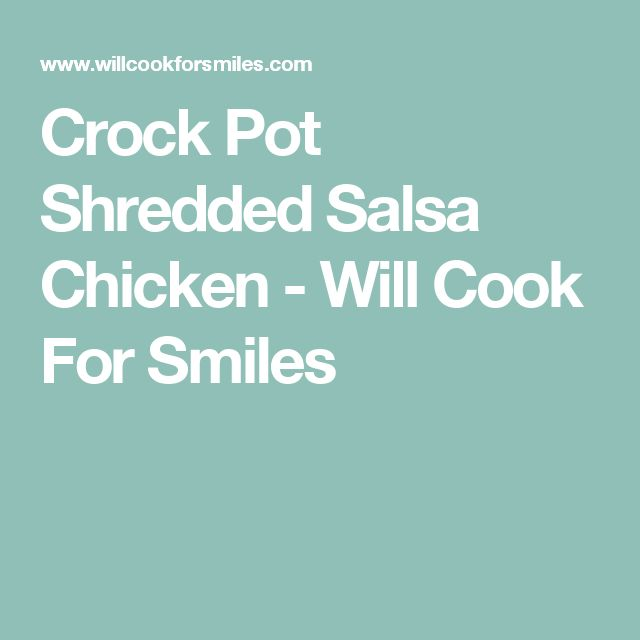 Crock Pot Shredded Salsa Chicken - Will Cook For Smiles