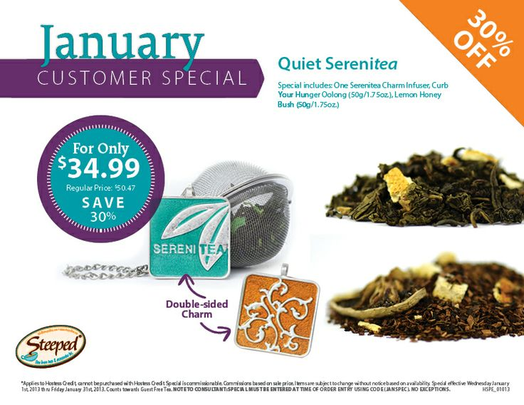 CUSTOMER SPECIAL January is all about Sereni-tea! Steep your Curb Your Hunger Oolong and Lemon Honey Bush in style with your Sereni-tea brewing bling! See poster for details. www.steepedtea.com/monthly-specials
