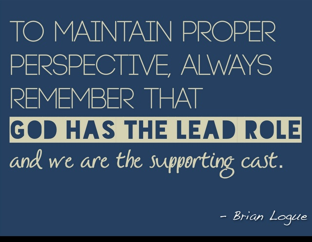 God has the lead role, and we are the supporting cast.: View Things, Husband On Perspective, Quotes 3, Quotes Scriptures Motivation, Good Quotes, Uplifting Quotes, Quotes Scripture Motivation, God Whisperer, Glorifi God