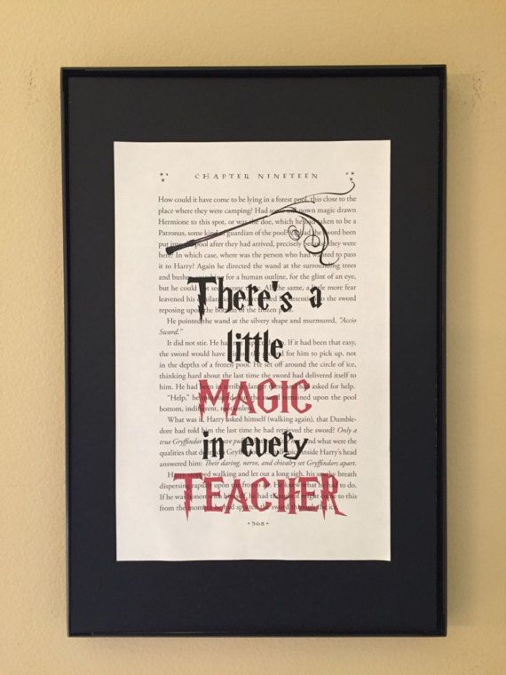 There's a little magic in every teacher.  Harry Potter