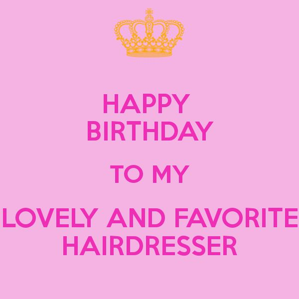 'HAPPY BIRTHDAY TO MY LOVELY AND FAVORITE HAIRDRESSER