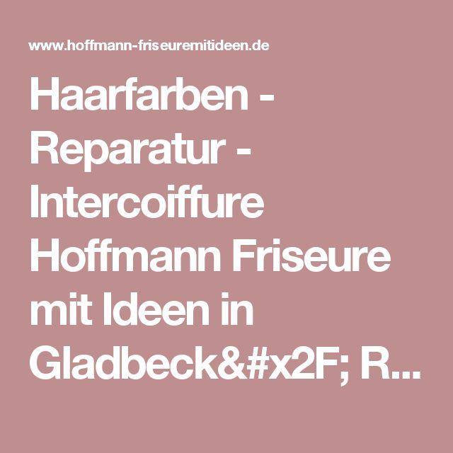 Haarfarben - Reparatur - Intercoiffure Hoffmann Friseure mit Ideen in Gladbeck/ Recklinghausen Bottrop Friseur Gelsenkirchen