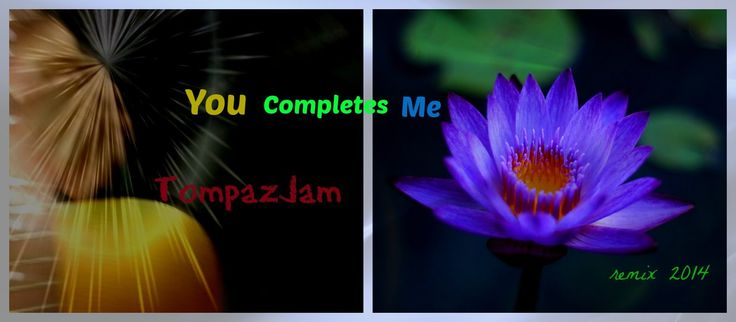 You Completes Me -remix 2014 original song © All rights reserved an acoustic loveode I made  some years ago now light remixed Music&Lyrics are written&produced by TompazJam&Tompaz also up at; tompazjam.bandcamp.com/ all pics/anime from i-net hope you enjoy