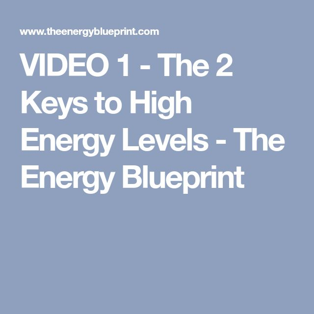 VIDEO 1 - The 2 Keys to High Energy Levels - The Energy Blueprint