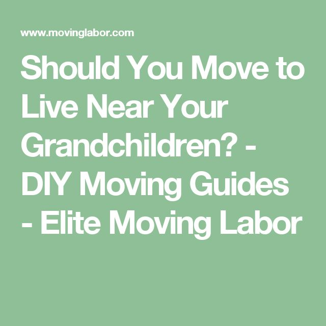 Should You Move to Live Near Your Grandchildren? - DIY Moving Guides - Elite Moving Labor