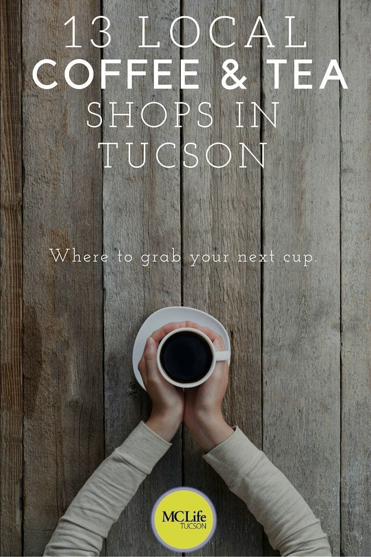 There Are Some Local Tea And Coffee Shops In Tucson That Take Coffee To The Next Level By Offering Food Pairings Or Using In Ho Local Tea Local Coffee Tea Shop