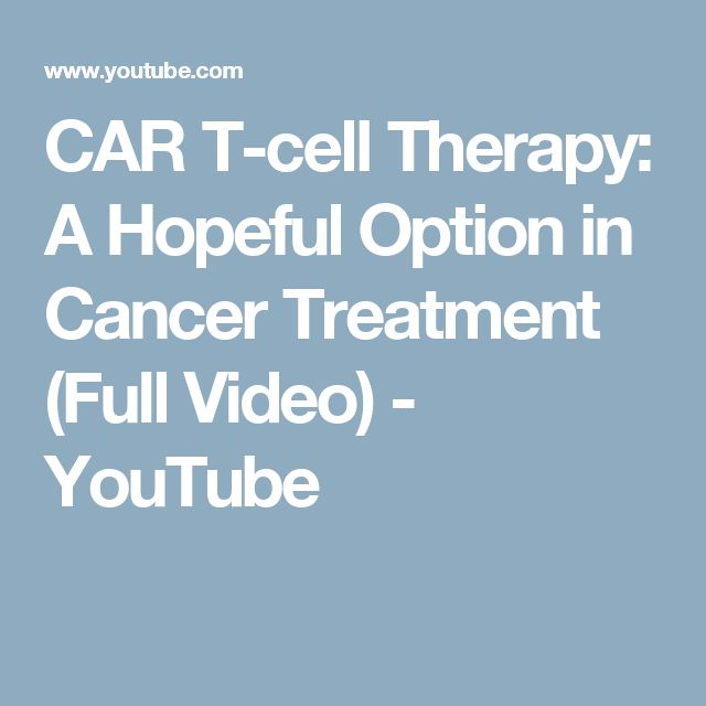 CAR T-cell Therapy: A Hopeful Option in Cancer Treatment (Full Video) - YouTube