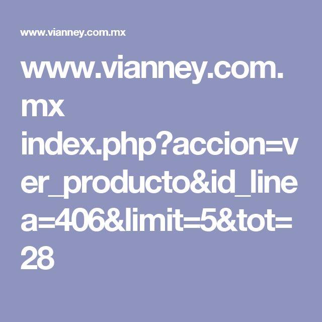 www.vianney.com.mx index.php?accion=ver_producto&id_linea=406&limit=5&tot=28