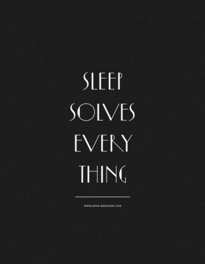 Sleep Solves Everything. true story :)