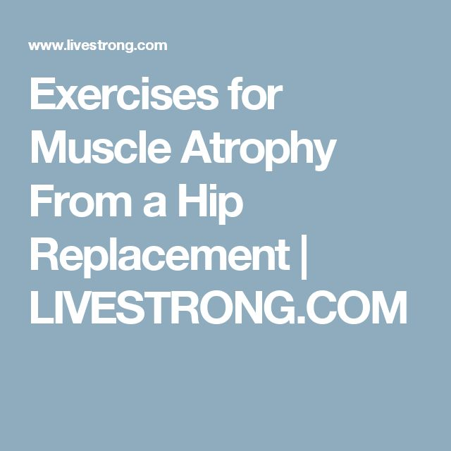 Exercises for Muscle Atrophy From a Hip Replacement | LIVESTRONG.COM
