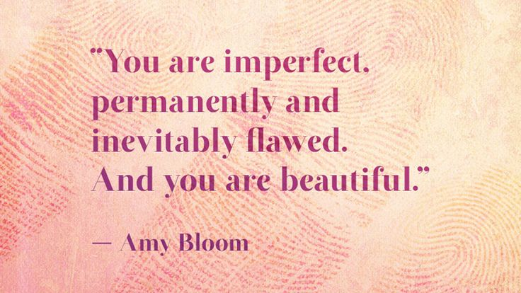 Amy Bloom, Joan Didion, Salma Hayek and more share words of wisdom on how to appreciate exactly yourself.