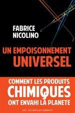 UN empoisonnement universel ; comment les produits chimiques ont envahi la planète - Fabrice Nicolino - Les Liens qui Libèrent