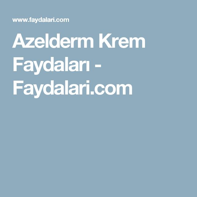 Azelderm Krem Faydaları - Faydalari.com