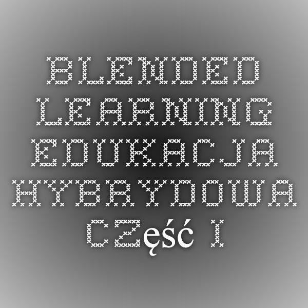 Blended learning - edukacja hybrydowa - Część I