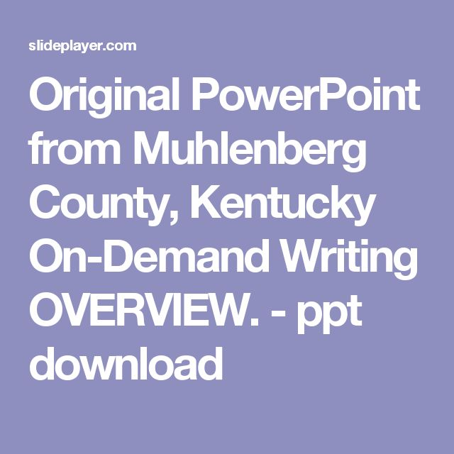 Original PowerPoint from Muhlenberg County, Kentucky On-Demand Writing OVERVIEW. -  ppt download