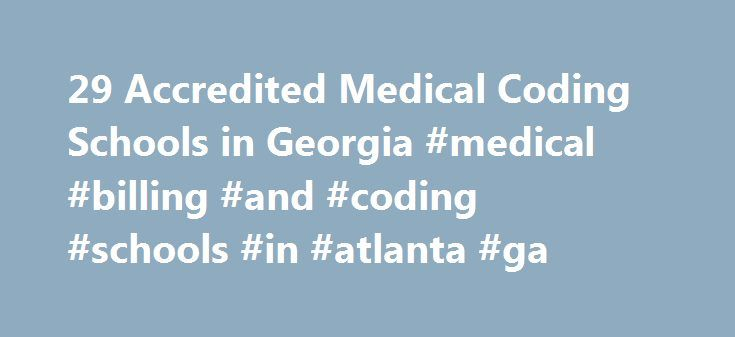 29 Accredited Medical Coding Schools in Georgia #medical #billing #and #coding #schools #in #atlanta #ga http://uk.remmont.com/29-accredited-medical-coding-schools-in-georgia-medical-billing-and-coding-schools-in-atlanta-ga/  # Find Your Degree Medical Coding Schools In Georgia Medical Coding classes faculty can choose to work at one of 29 accredited medical coding schools in Georgia. The trends in Georgia's medical coding academic community can be evaluated by looking at the statistics and…