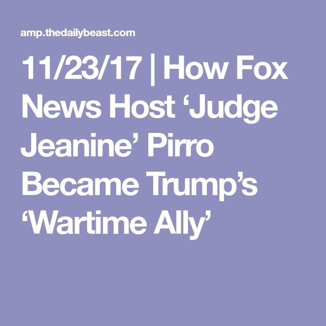 11/23/17 | The 'judge' Trump listens to and respects most doesn't sit on the Supreme Court — she has a show on Fox 'News' that airs on weekends. How Fox News Host 'Judge Jeanine' Pirro Became Trump's 'Wartime Ally'