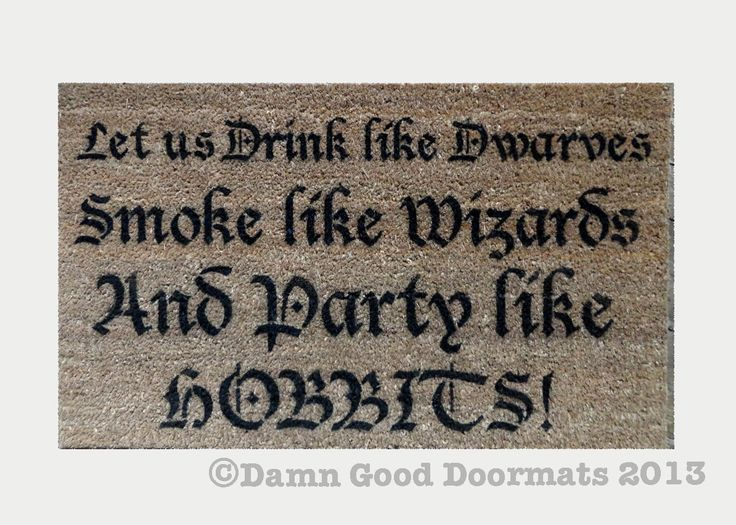 """Lord of the Rings, The Hobbit """"Let us Drink like Dwarves Smoke like Wizards and Party like HOBBITS!"""" This mat is 18""""x 30""""x .59"""" go all the way! SUPER DUPER SIZE ME! This add on will take your mat from 18""""x30"""" UP to 24""""x36""""!!!"""