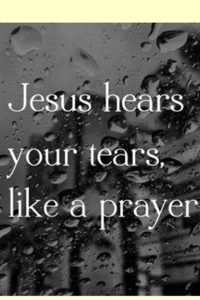 Jesus hears your tears...