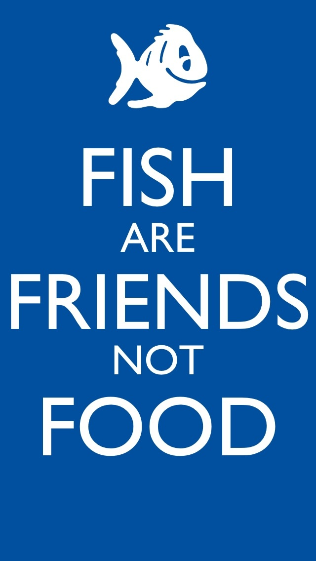 I feel like we need this sign at the food table finding for Fish are friends not food