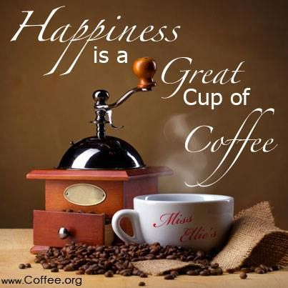 Happiness is a Great Cup of COFFEE