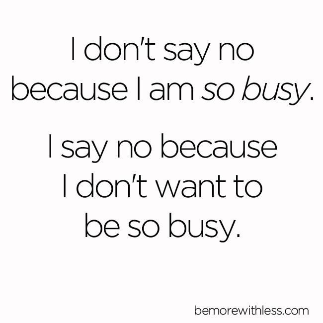 I say no because I don't WANT to be so busy.