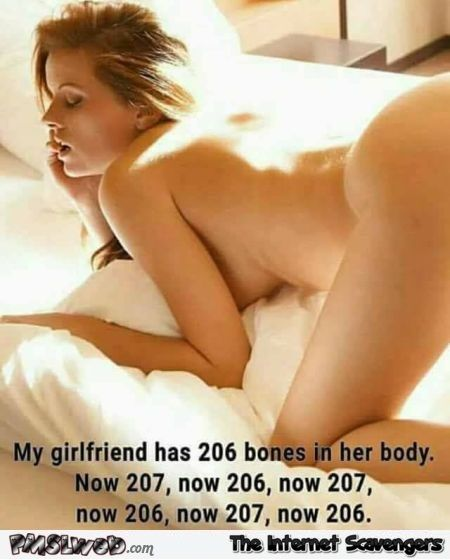 My girlfriend has 206 bones in her body adult humor