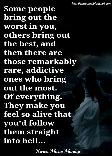 Some people bring out the worst in you, others bring out the best, and then there are those remarkably rare, addictive ones who bring out the most. Of everything.