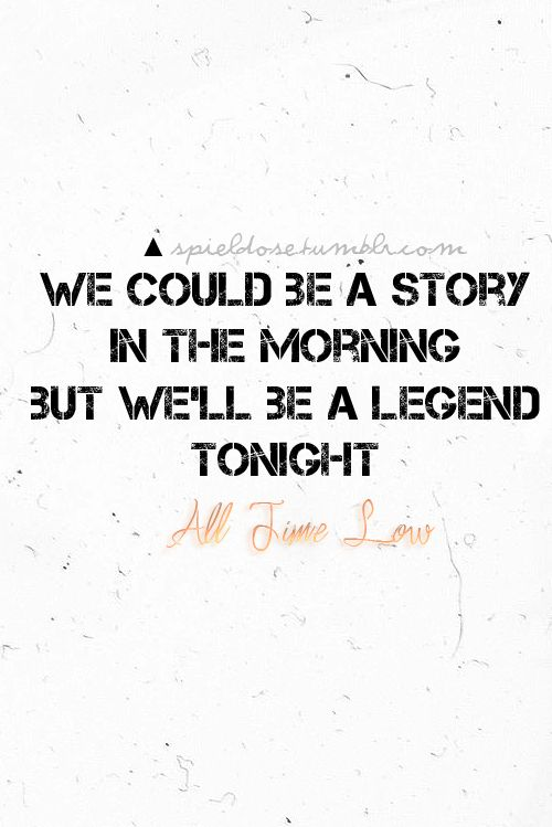 """"""" We could be a story in the morning but we'll be a legend tonight. """"  See more at : http://www.hot-‐lyts.com/ for more teen qoutes  #teen  #quotes"""