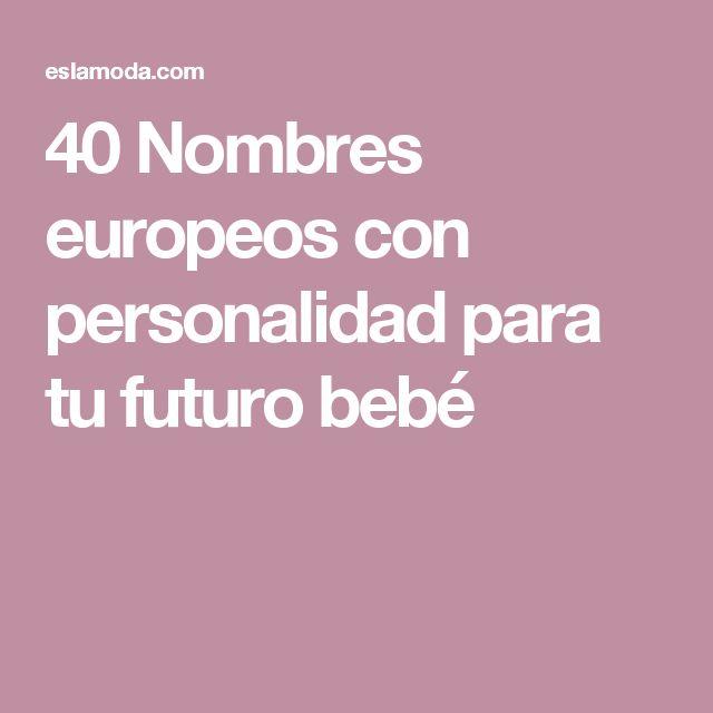 40 Nombres europeos con personalidad para tu futuro bebé