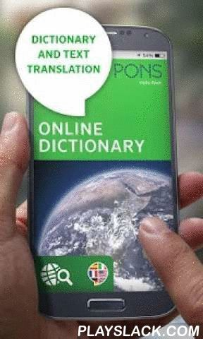 PONS Online Dictionary  Android App - playslack.com ,  The Free PONS Online Dictionary - with Text TranslationWith this app you acquire direct access to all translations in the free PONS Online Dictionary. Translate the words you are looking for in over 35 dictionaries, quickly, easily and reliably - directly from your smart phone.Our database contains over 12 million words and phrases in 14 languages. The high standards of PONS editorial quality are the key to your success— in this App…
