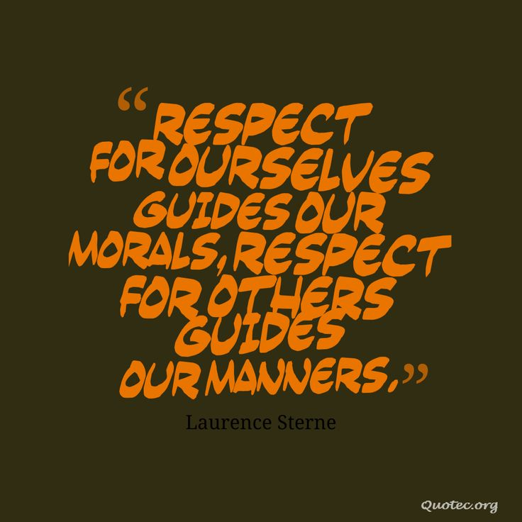 Respect for ourselves guides our morals, respect for others guides our manners – Quote©