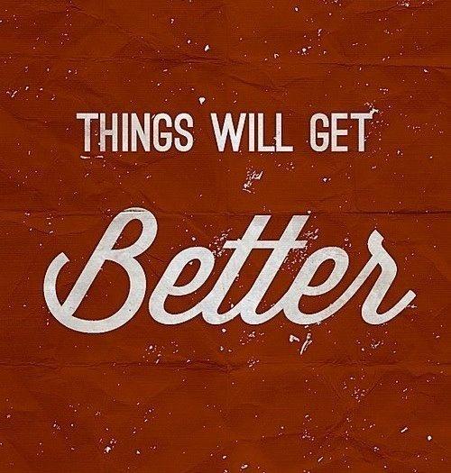 Thigsn Will Get Better