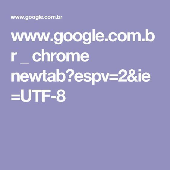 www.google.com.br _ chrome newtab?espv=2&ie=UTF-8: