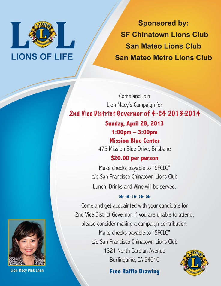 Come and Join Lion Macy's Campaign for 2nd Vice District 4-C4 Governor 2013-2014 Sunday, April 28, 2013 1:00pm - 3:00pm $20 / person.  Mission Blue Center 475 Mission Blue Drive, Brisbane http://lions4c4.org EventFlyers/Macy_Mak_Campaign%20Flyer.pdf