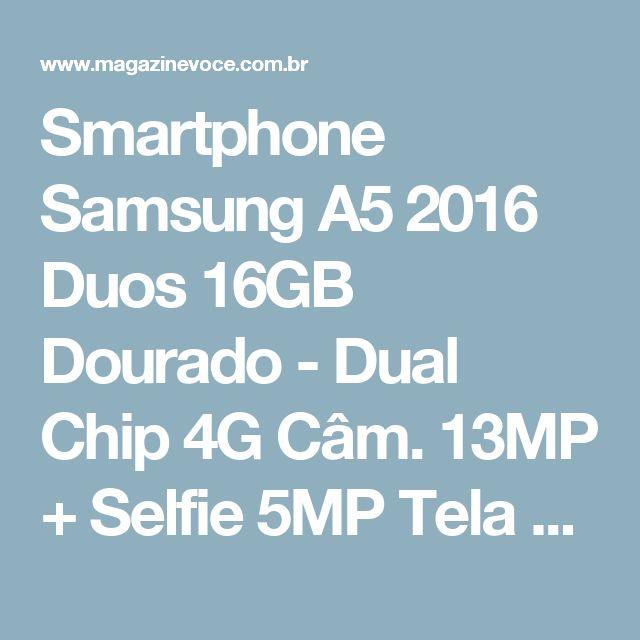 """Smartphone Samsung A5 2016 Duos 16GB Dourado - Dual Chip 4G Câm. 13MP + Selfie 5MP Tela 5.2"""" - Magazine Neilza40"""