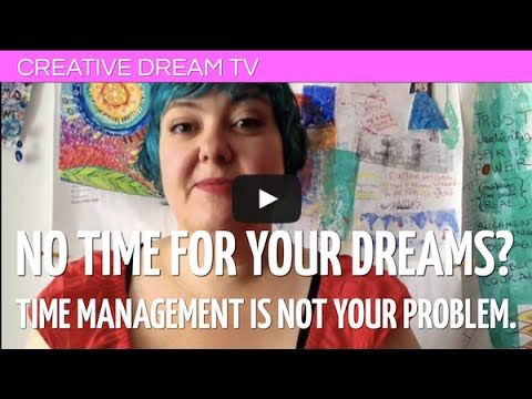 No time for your dreams? Time Management is NOT your problem