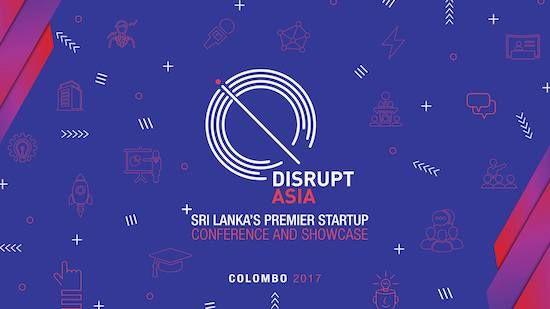 DISRUPT ASIA 2017 CONFERENCE COLOMBO SRI LANKA    http://www.srilankanentertainer.com/sri-lanka-events/disrupt-asia-2017-premier-conference/