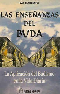 Las enseñanzas del Buda de C.W.Leadbeater editado por Humanitas.Leadbeater, después de haber vivido durante largos años entre los Budistas de Ceylán y Burma, llegando incluso a ser admitido como Miembro de la Iglesia Budista del Sur por su jefeHikkaduwe Sumangala, nos expone en este libro sus ideas acerca de esta gran religión.