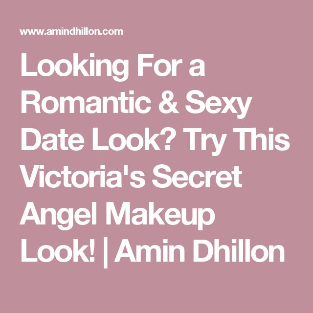 Looking For a Romantic & Sexy Date Look? Try This Victoria's Secret Angel Makeup Look! | Amin Dhillon