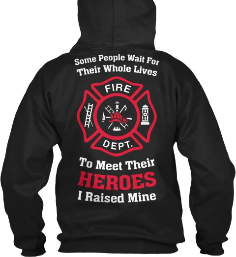 Some People Wait For Their Whole Lives To Meet Their Hero, I Raised Mine. #FirefightersDad #ThinRedLine Fireman's Dad Hoodie. If you raised your HERO, Get this Firefighter's Dad Hoodie. Support Our Heroes! Thin Red Line!
