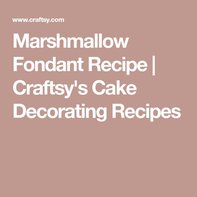 Marshmallow Fondant Recipe   Craftsy's Cake Decorating Recipes