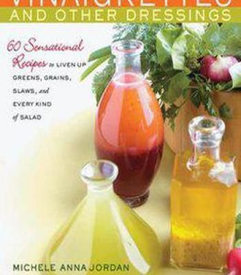 Vinaigrettes & Other Dressings: 60 Sensational Recipes To Liven Up Greens Grains Slaws And Every Kind Of Salad PDF