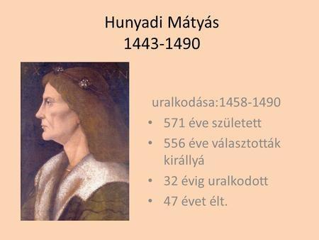 Hunyadi Mátyás uralkodása: éve született